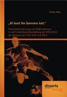 At least the Germans lost    Fremdwahrnehmung und Nationalismus in der Fu  ballberichterstattung der WM 2010 am Beispiel von THE SUN und BILD PDF