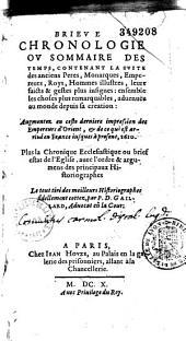 Brieve chronologie ou sommaire des temps... jusques à présent 1610, plus la chronique ecclésiastique... avec l'ordre... des principaux historiographes,... par P. D. Gaillard,..