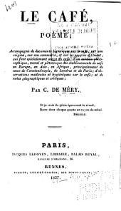 Le café, poème: accompagné de documents historiques sur le café, sur son origine, sur son commerce, et sur les peuples d'Orient, qui font spécialement usage du café