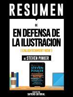 Resumen De  En Defensa De La Ilustraci  n  Enlightenment Now      De Steven Pinker  PDF