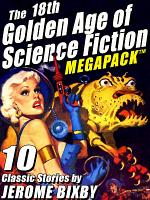 The 18th Golden Age of Science Fiction MEGAPACK     Jerome Bixby PDF