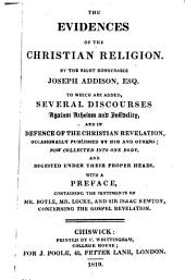 The evidences of the Christian religion. To which are added, several discourses against atheism and infidelity, and in defence of the Christian revelation