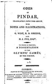 Odes of Pindar, tr., with notes and illustr., by G. West, R.B. Greene and H.J. Pye. To which is prefixed A dissertation on the Olympic games, by the former