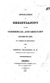 The application of Christianity to the commercial and ordinary affairs of life: in a series of discourses