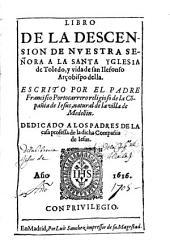 Libro de la Descension de Nuestra Señora a la Santa Yglesia de Toledo y vida de San Ilefonso, arçobispo della