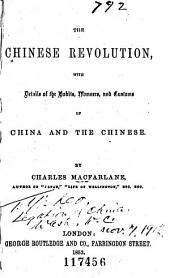 The Chinese revolution: with details of the habits, manners, and customs of China and the Chinese
