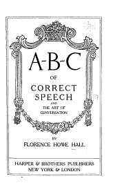 A-B-C of Correct Speech and the Art of Conversation