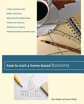 How to Start a Home-Based Business: Create a Business Plan*Build a Client Base*Make Yourself Indispensable*Create a Fee Structure*Market Your Company*Understand What Customers Want