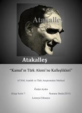 """Atakalleş: """"Kamal'ın Türk Alemi'ne Kalleşlikleri"""""""