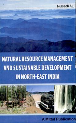 Natural Resource Management And Sustainable Development In North East India PDF