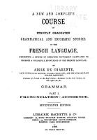 A New and Complete Course of Strictly Graduated Grammatical and Idiomatic Studies of the French Language PDF