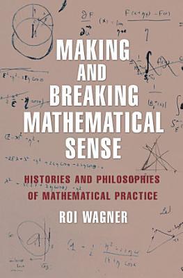 Making and Breaking Mathematical Sense PDF