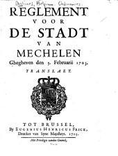 Reglement voor de stadt van Mechelen: ghegheven den 5. Februarii 1703. Translaet