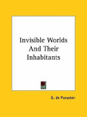 Invisible Worlds and Their Inhabitants