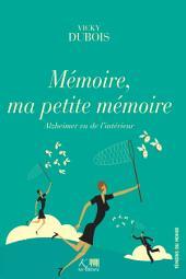 Mémoire, ma petite mémoire: Un témoignage d'espoir sur la maladie d'Alzheimer