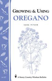 Growing & Using Oregano: Storey's Country Wisdom Bulletin A-157