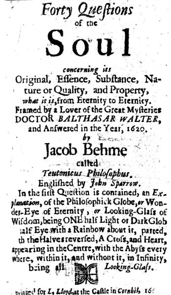 Forty Questions of the Soul     Framed by     Balthasar Walter  and answered in the year  1620  by Jacob Behme     Englished by John Sparrow  etc   A brief account of the life and conversation of Jacob Behme     by Abraham von Franckenberg    PDF