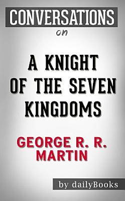 A Knight of the Seven Kingdoms  A Novel By George R  R  Martin   Conversation Starters