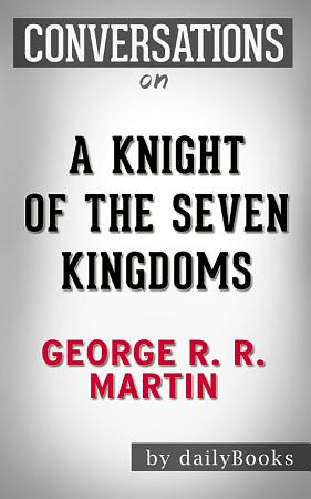 A Knight of the Seven Kingdoms  A Novel By George R  R  Martin   Conversation Starters PDF