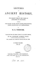 Lectures on ancient history, from the earliest times to the taking of Alexandria by Octavianus, tr. from the Germ. ed. of M. Niebuhr, by L. Schmitz, with additions and corrections from his own MS. notes