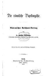Die römische Papstmythe: akademischer Rathhaus-Vortrag