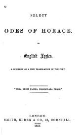 Select Odes of Horace in English Lyrics: A Specimen of a New Translation of the Poet