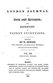 The London Journal of Arts and Sciences, and Repertory of Patent Inventions: Volume 12