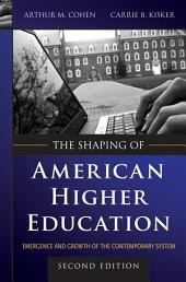 The Shaping of American Higher Education: Emergence and Growth of the Contemporary System, Edition 2