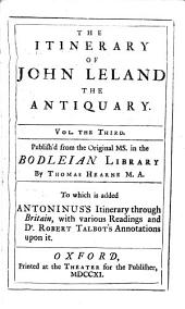 The Itinerary of John Leland the Antiquary ...
