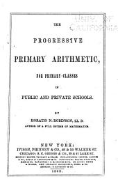 The Progressive Primary Arithmetic: For Primary Classes in Public and Private Schools,