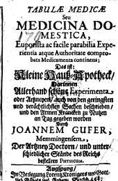 Tabulae medicae seu medicina domestica ... das ist: Kleine Hauß-Apotheck (etc.)