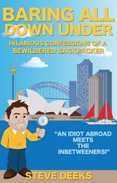 Baring All Down Under: Hilarious Confessions of a Bewildered Backpacker