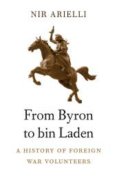 From Byron to bin Laden: A History of Foreign War Volunteers