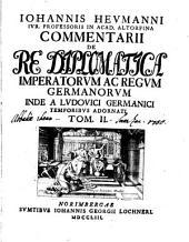 Iohannis Heumanni... Commentarii de Re Diplomatica Imperatorum ac Regum Germanorum inde a...