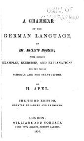 A Grammar of the German Language, on Dr. Berker's System: With Copious Examples, Exercises, and Explanations for the Use of Schools and for Self-tuition