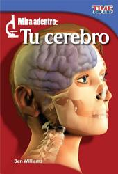 Mira Adentro: Tu Cerebro = Look Inside: Your Brain