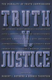 Truth v. Justice: The Morality of Truth Commissions: The Morality of Truth Commissions