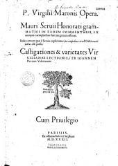 P. Virgilii Maronis Opera. Mauri Servii Honorati,... in eadem commentarii ex antiqui exemplaribus integritati ... Castigationes & varietates virgilianae lectionis, per Joannem Pierium Valerianum...