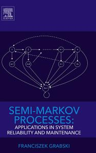 Semi Markov Processes  Applications in System Reliability and Maintenance