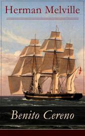 Benito Cereno - Vollständige deutsche Ausgabe: Eine Geschichte basiert auf den Memoiren von Captain Amasa Delano