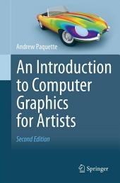 An Introduction to Computer Graphics for Artists: Edition 2