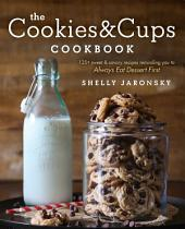The Cookies & Cups Cookbook: 125+ sweet & savory recipes reminding you to Always Eat Dessert First