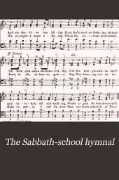The Sabbath-school hymnal: a collection of songs, services and responsive readings for the school, synagogue and home