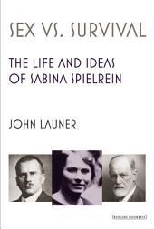 Sex Versus Survival: The Life and Ideas of Sabina Spielrein