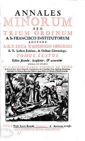 Annales Minorum: seu Trium Ordinum a S. Francisco institutorum, Volume 6