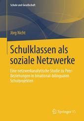 Schulklassen als soziale Netzwerke: Eine netzwerkanalytische Studie zu Peer-Beziehungen in binational-bilingualen Schulprojekten