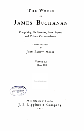 The Works of James Buchanan: Comprising His Speeches, State Papers, and Private Correspondence, Volume 11