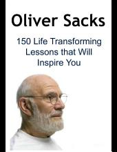 Oliver Sacks: 150 Life Transforming Lessons That Will Inspire You