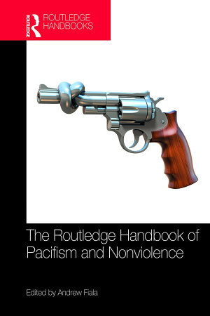 The Routledge Handbook of Pacifism and Nonviolence PDF