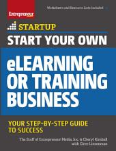 Start Your Own eLearning or Training Business: Your Step-By-Step Guide to Success